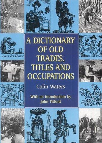 Dictionary of Old Trades, Titles and Occupations