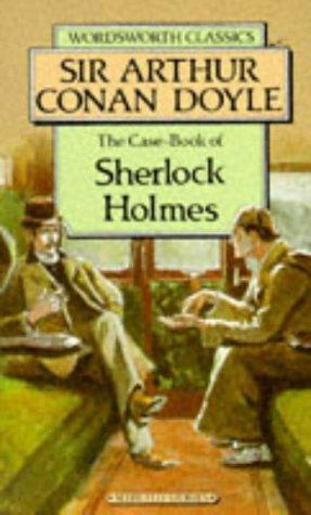 The Case-Book of Sherlock Holmes (Wordsworth Classics) (Wordsworth Collection)