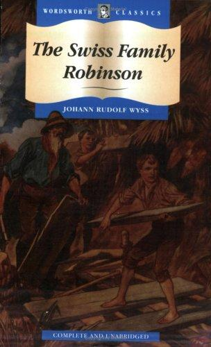 The Swiss Family Robinson (Wordsworth Collection Children's Library) (Wordsworth Collection Children's Library) by Johann David Wyss