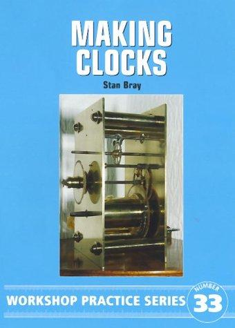 Making Clocks (Workshop Practice Series 33) by Stan Bray