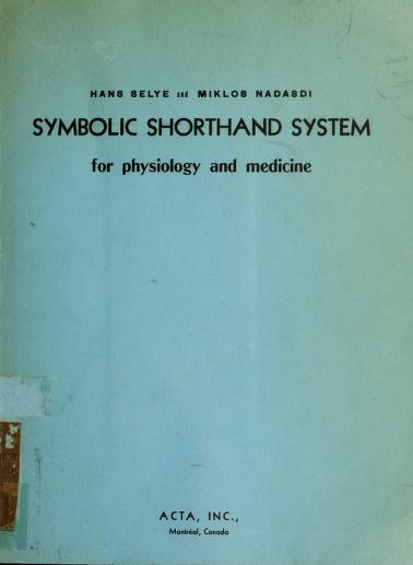 Symbolic shorthand system (SSS) for physiology and medicine by Hans Selye