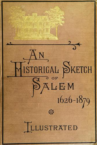 Historical sketch of Salem, 1626-1879 by Charles S. Osgood