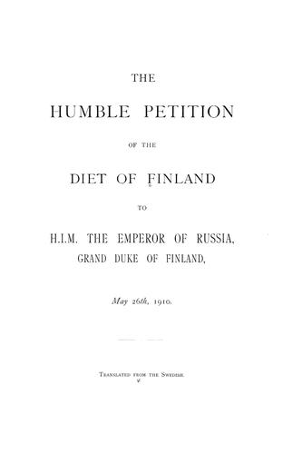 The humble petition of the Diet of Finland to H.I.M. the Emperor of Russia, May 26, 1910 by Finland. Eduskunta.