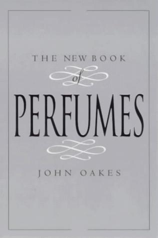 The New Book of Perfumes by John Oakes