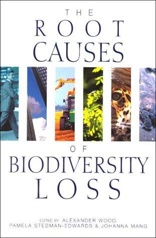 The root causes of biodiversity loss by edited by Alexander Wood, Pamela Stedman-Edwards, and Johanna Mang.