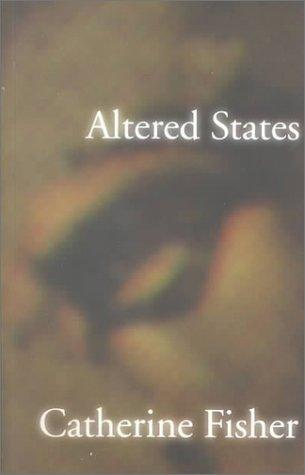 Altered states by Catherine Fisher