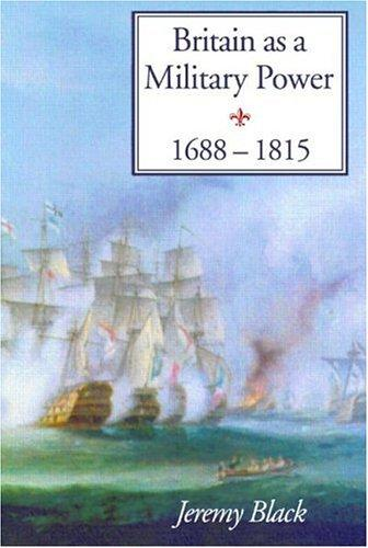 Britain As A Military Power, 1688-1815 by Professor Black