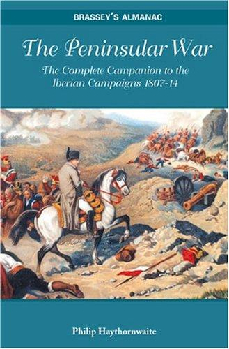 Peninsular War: The Complete Companion To The Iberian Campaigns 1807-14 (BRASSEY