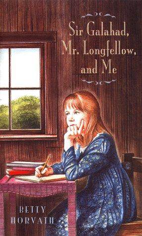 Sir Galahad, Mr. Longfellow, and me by Betty F. Horvath