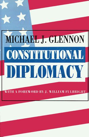 Constitutional diplomacy by Michael J. Glennon