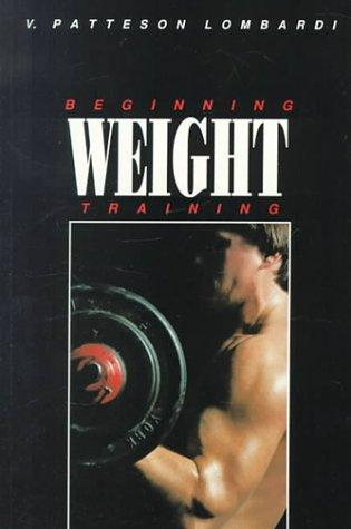 Beginning weight training by V. Patteson Lombardi