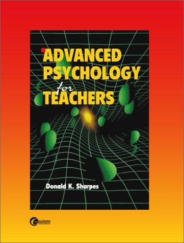 Advanced Psychology for Teachers by Donald K. Sharpes