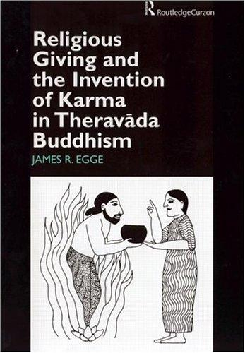 Religious Giving and the Invention of Karma in Theravada Buddhism (Curzon Studies in Asian Religions, 5) by James Egge