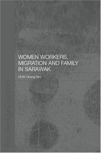 Women Workers, Migration and Family in Sarawak by Cheng Sim Hew