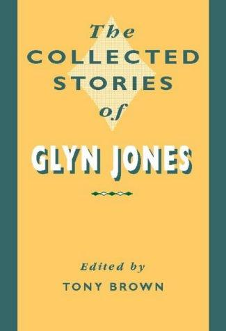 Collected Stories of Glyn Jones by Tony Brown