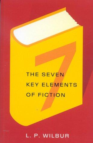 The Seven Key Elements of Fiction by L.Perry Wilbur